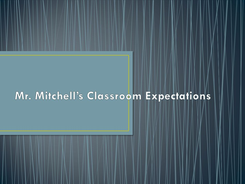 Mr. Mitchell's Classroom Expectations