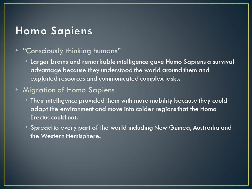 Homo Sapiens Consciously thinking humans Migration of Homo Sapiens