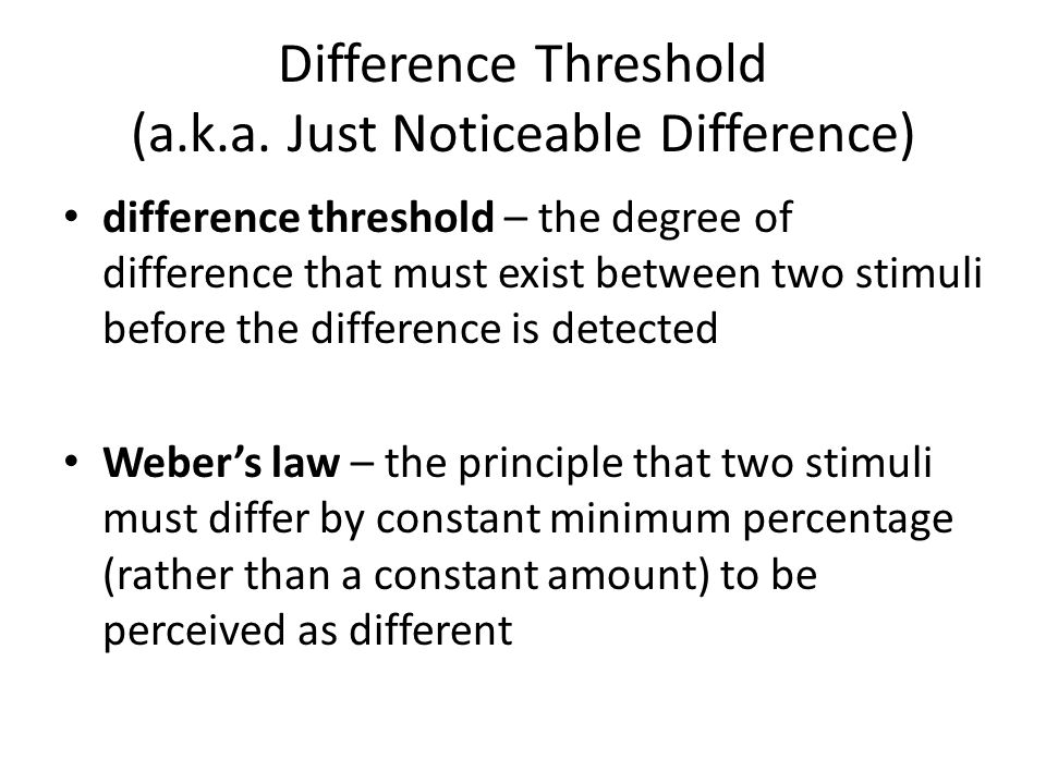 Difference Threshold (a.k.a. Just Noticeable Difference)