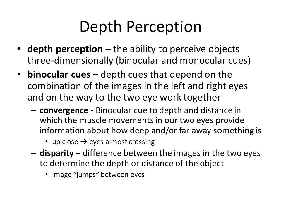 Depth Perception depth perception – the ability to perceive objects three-dimensionally (binocular and monocular cues)