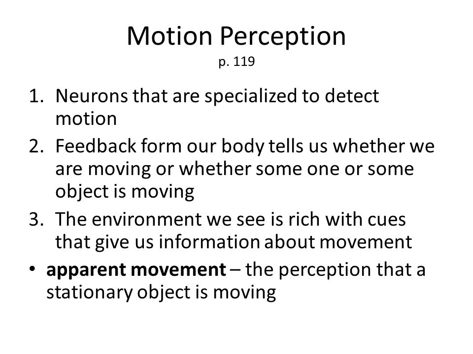 Motion Perception p. 119 Neurons that are specialized to detect motion