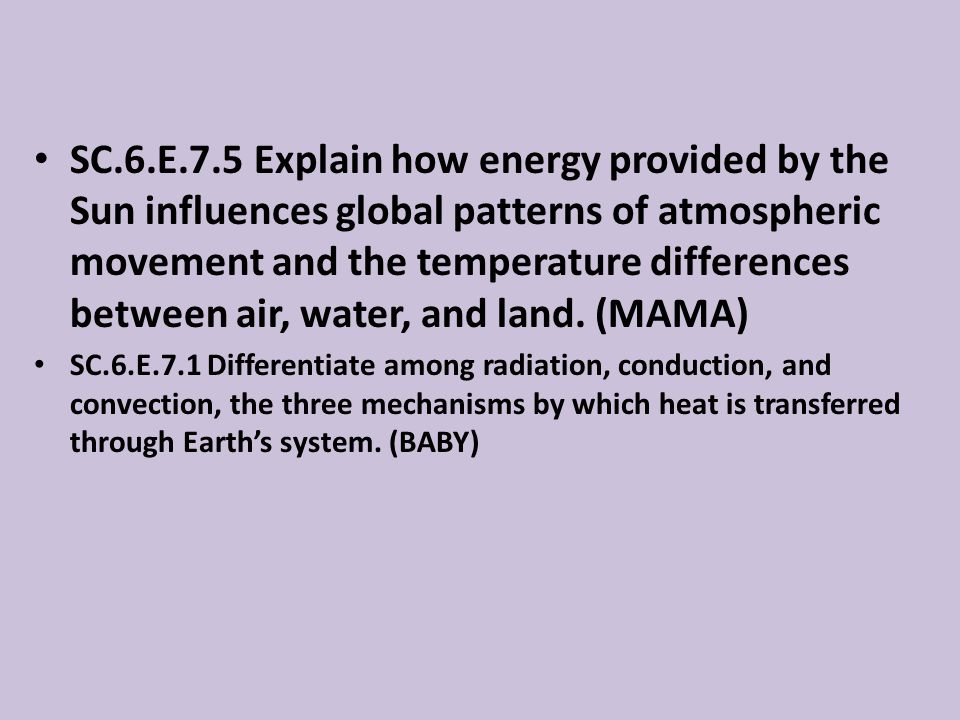SC.6.E.7.5 Explain how energy provided by the Sun influences global patterns of atmospheric movement and the temperature differences between air, water, and land. (MAMA)