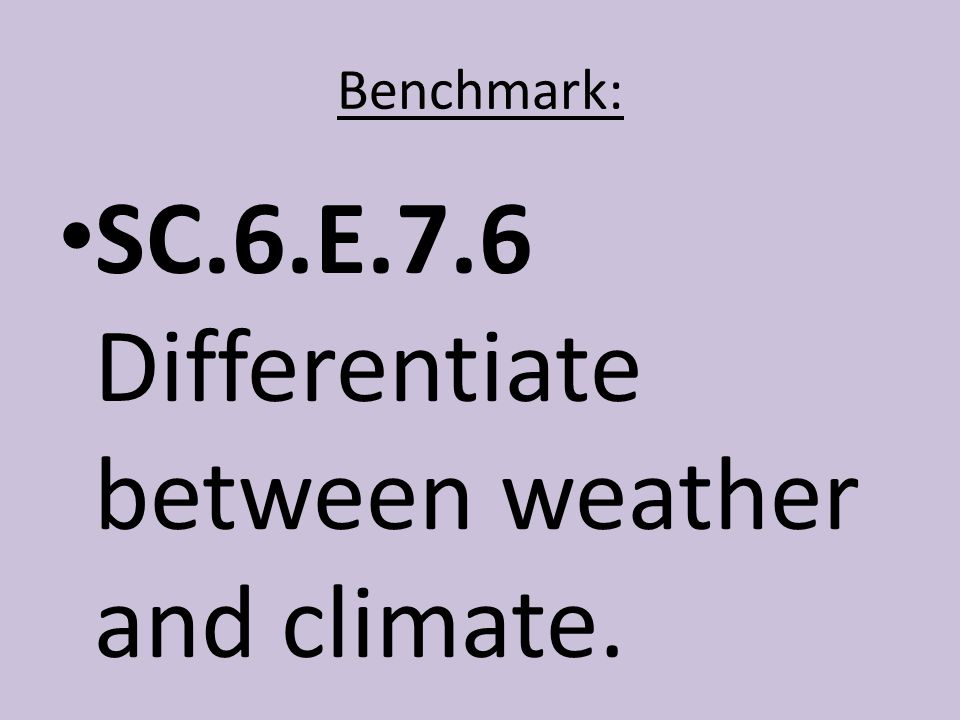 SC.6.E.7.6 Differentiate between weather and climate.
