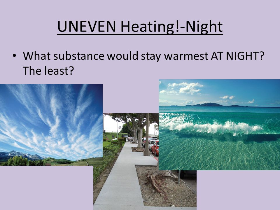 UNEVEN Heating!-Night What substance would stay warmest AT NIGHT The least