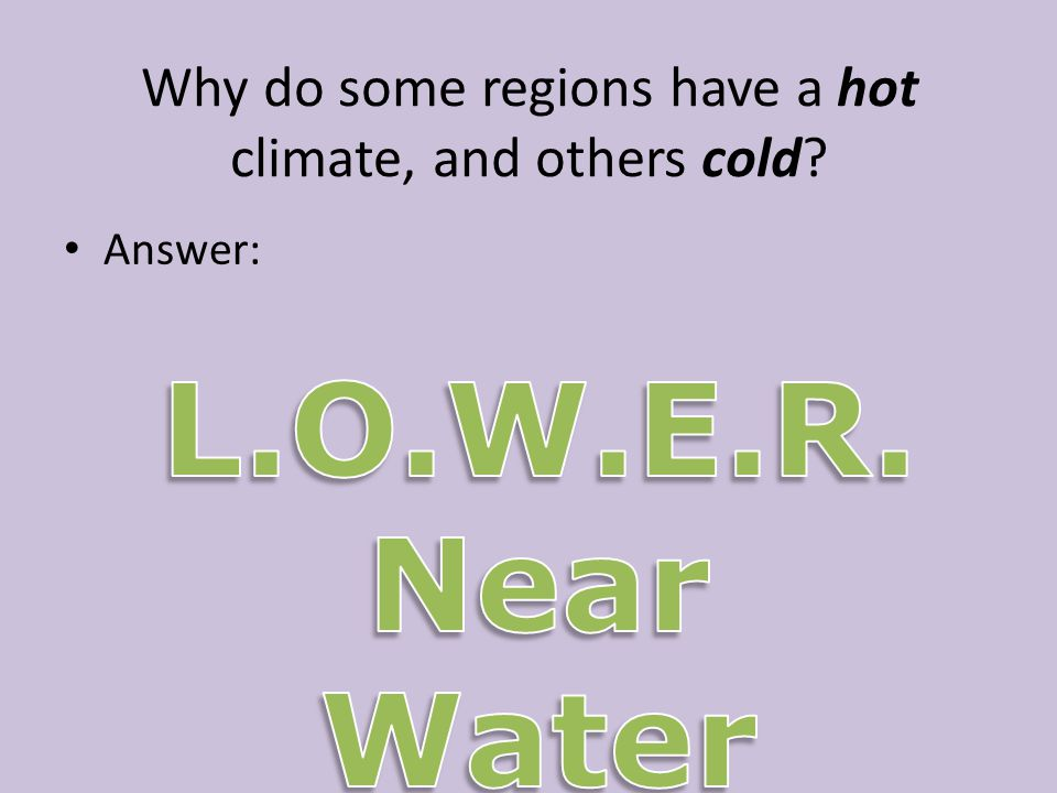 Why do some regions have a hot climate, and others cold