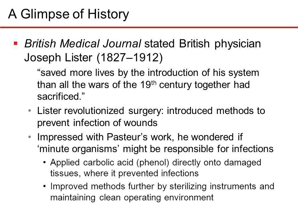 A Glimpse of History British Medical Journal stated British physician Joseph Lister (1827–1912)