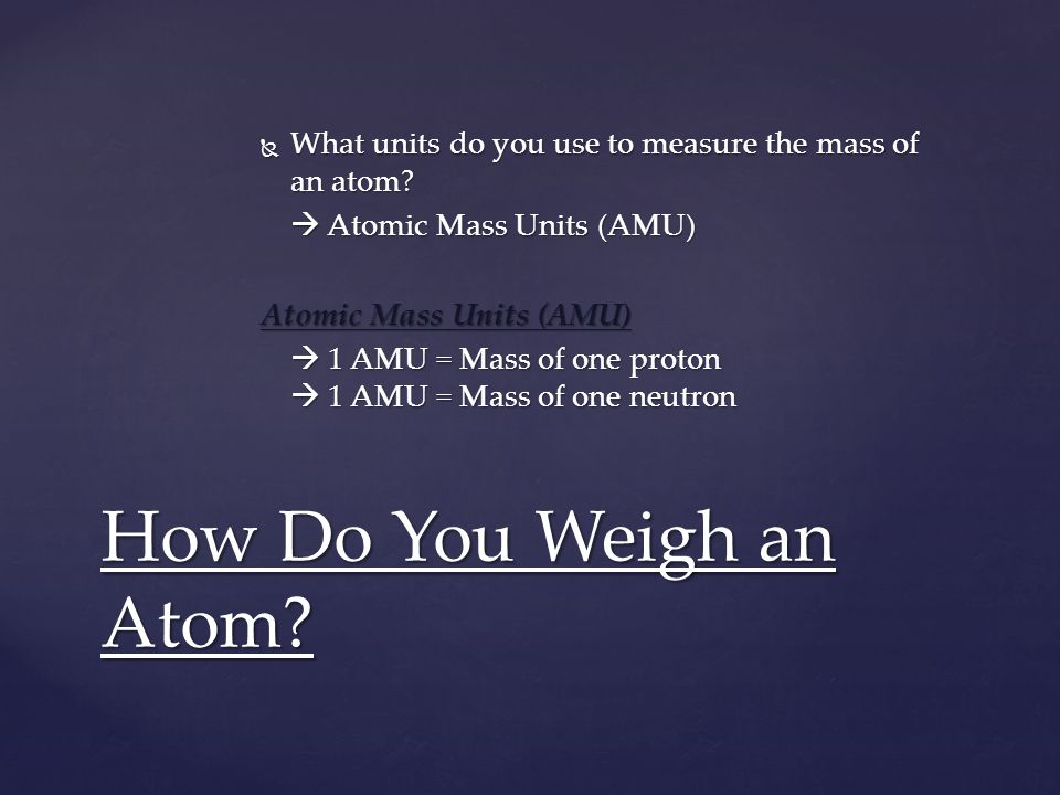 What units do you use to measure the mass of an atom