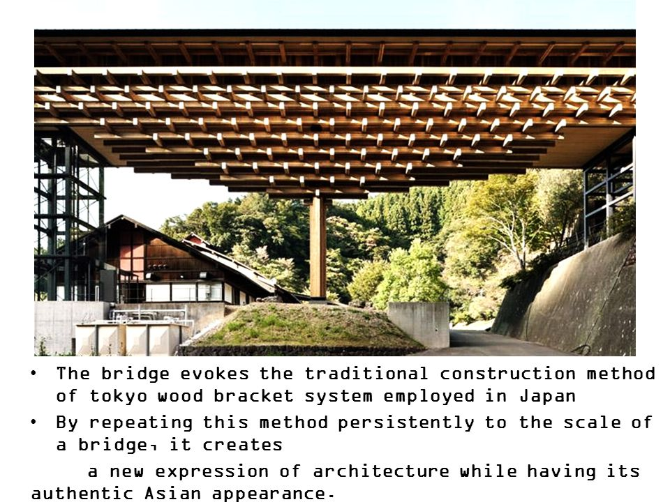 The bridge evokes the traditional construction method of tokyo wood bracket system employed in Japan