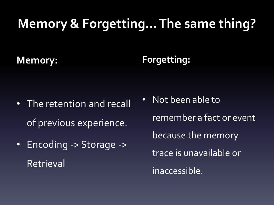 Memory & Forgetting… The same thing