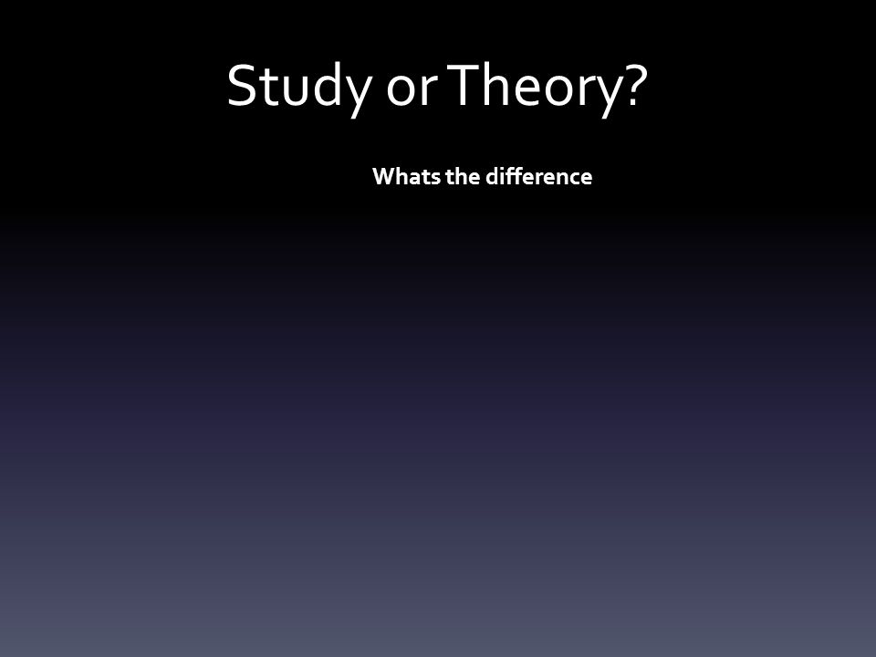Study or Theory Whats the difference