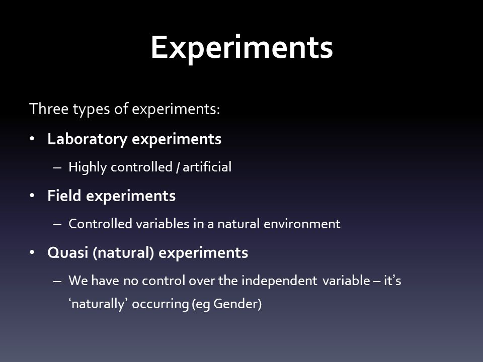 Experiments Three types of experiments: Laboratory experiments
