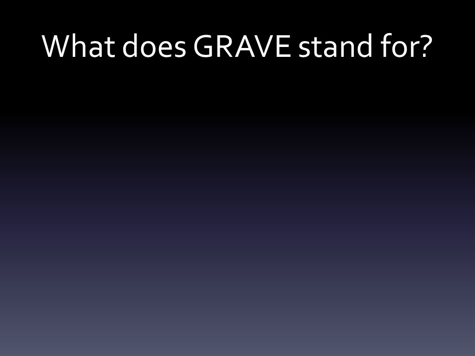What does GRAVE stand for