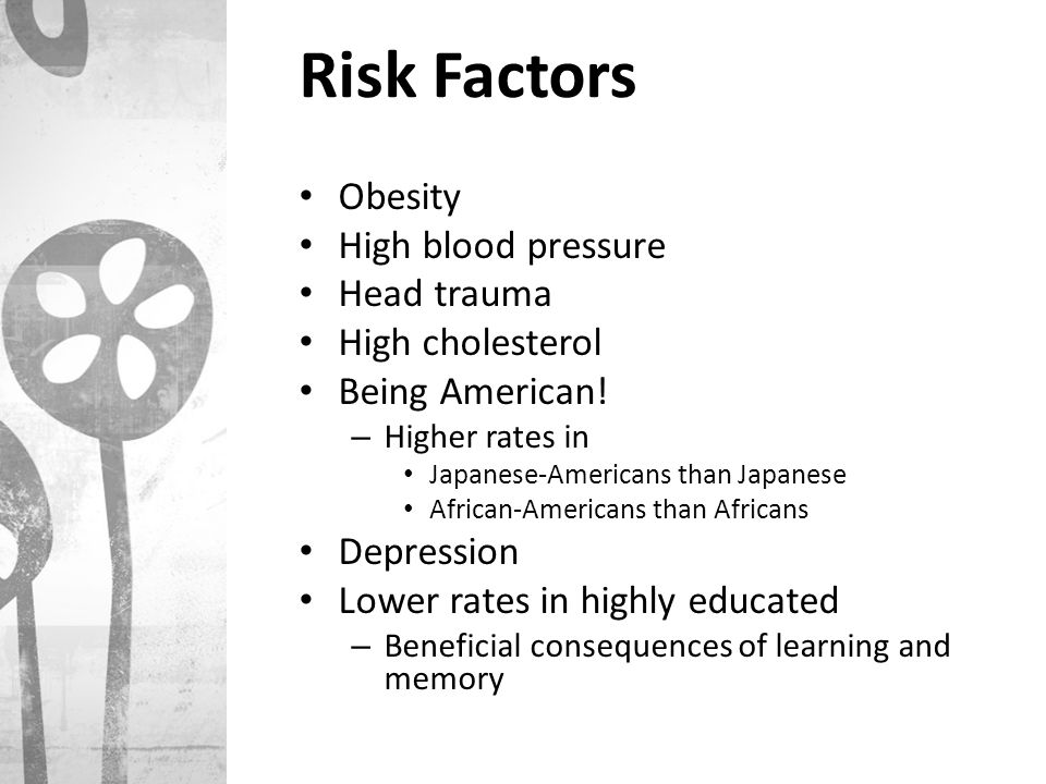 Risk Factors Obesity High blood pressure Head trauma High cholesterol