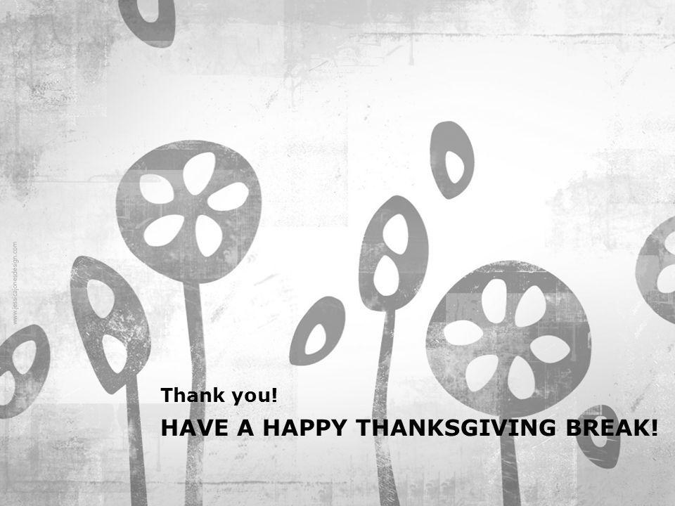 HAVE A HAPPY THANKSGIVING BREAK!