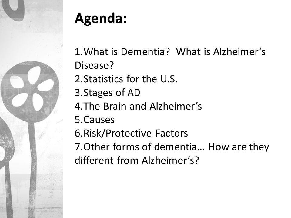 Agenda: What is Dementia What is Alzheimer's Disease