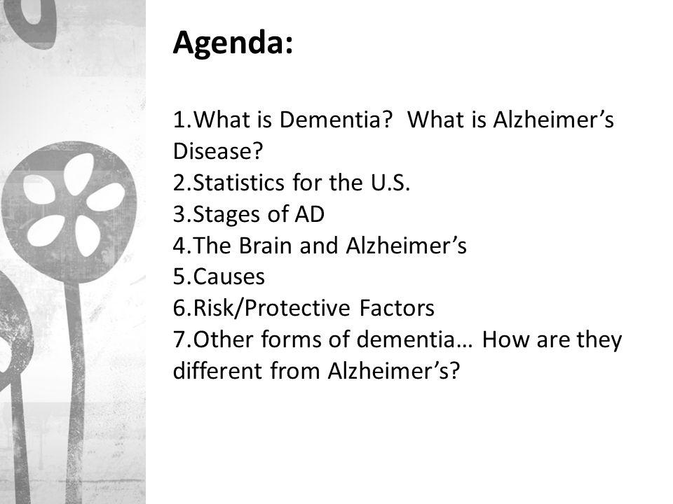 Agenda: What is Dementia What is Alzheimer's Disease
