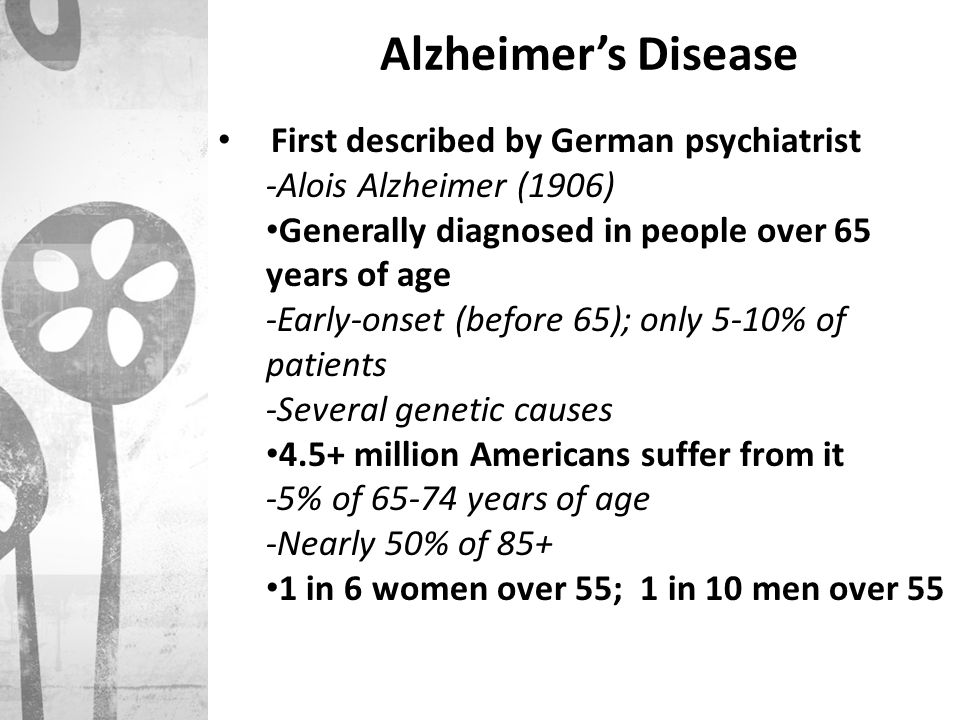 Alzheimer's Disease First described by German psychiatrist