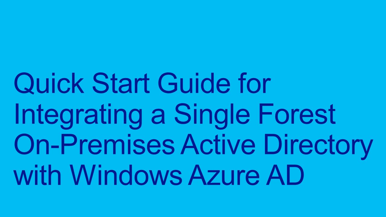 Quick Start Guide for Integrating a Single Forest On-Premises Active Directory with Windows Azure AD