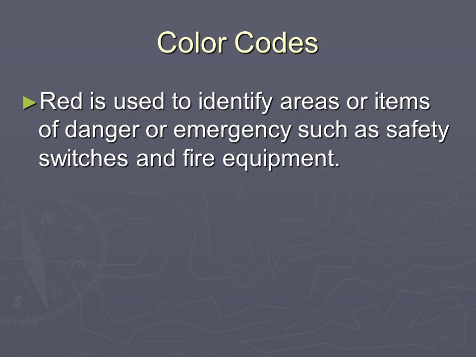 Color Codes Red is used to identify areas or items of danger or emergency such as safety switches and fire equipment.