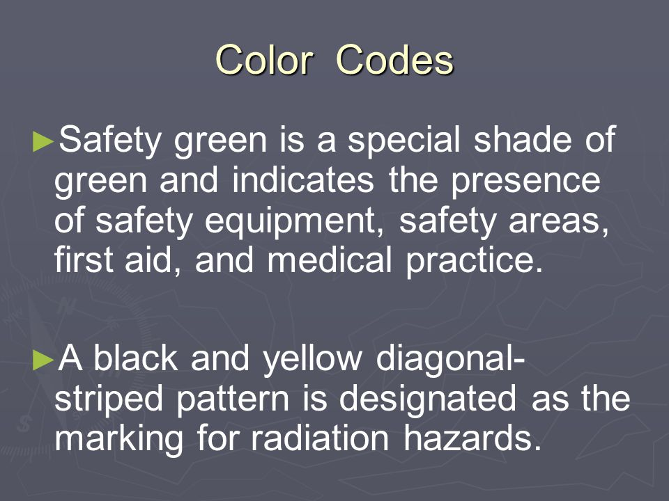 Color Codes Safety green is a special shade of green and indicates the presence of safety equipment, safety areas, first aid, and medical practice.