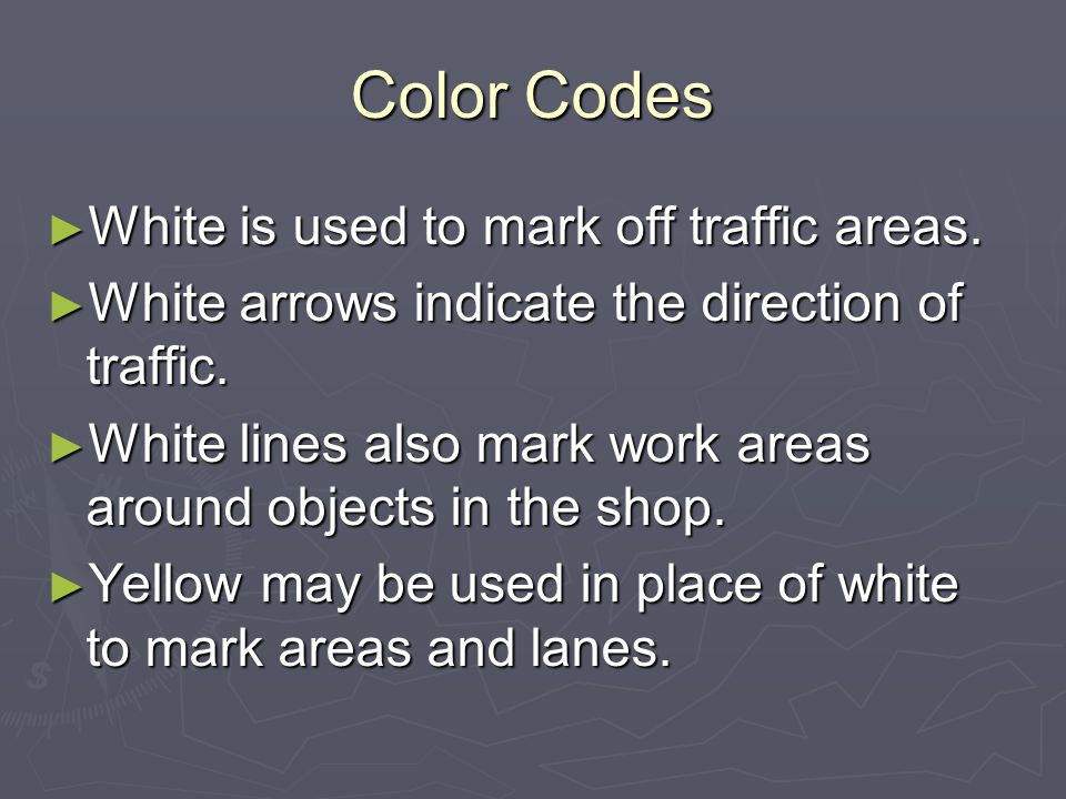 Color Codes White is used to mark off traffic areas.