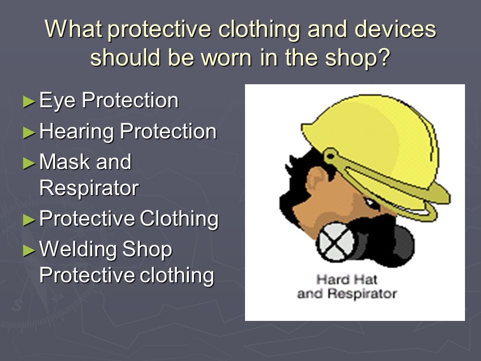What protective clothing and devices should be worn in the shop