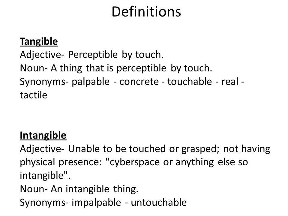 Definitions Tangible Adjective- Perceptible by touch.