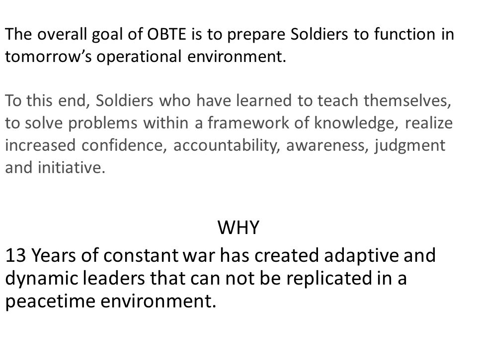 The overall goal of OBTE is to prepare Soldiers to function in tomorrow's operational environment.