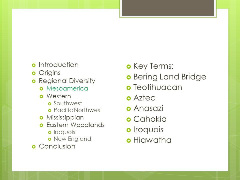 Key Terms: Bering Land Bridge Teotihuacan Aztec Anasazi Cahokia