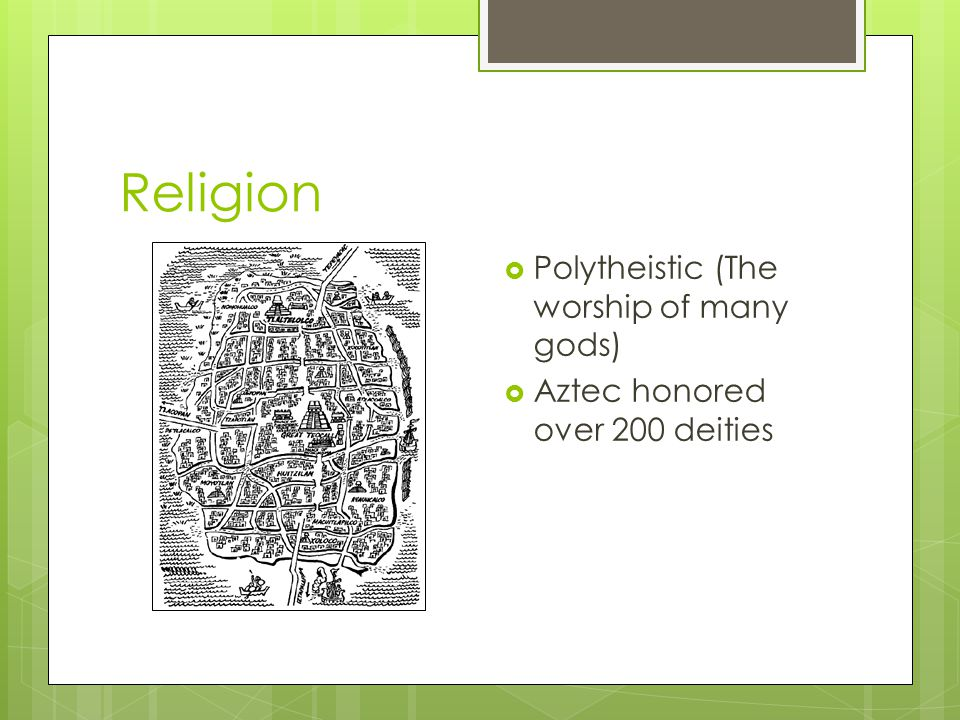 Religion Polytheistic (The worship of many gods)