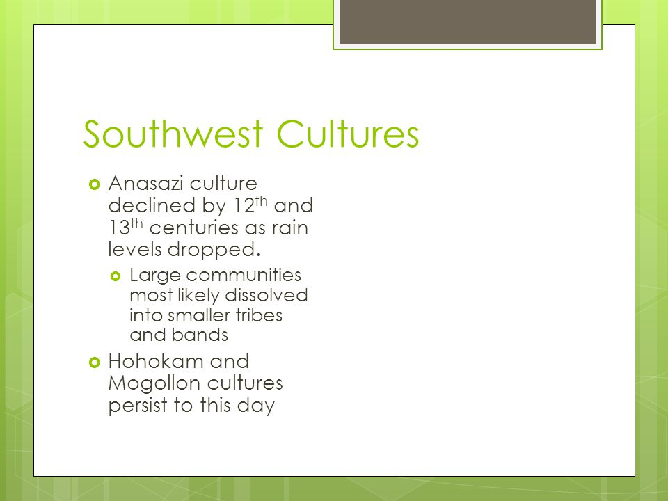 Southwest Cultures Anasazi culture declined by 12th and 13th centuries as rain levels dropped.