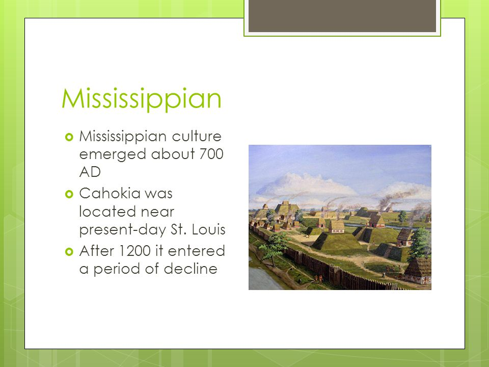 Mississippian Mississippian culture emerged about 700 AD