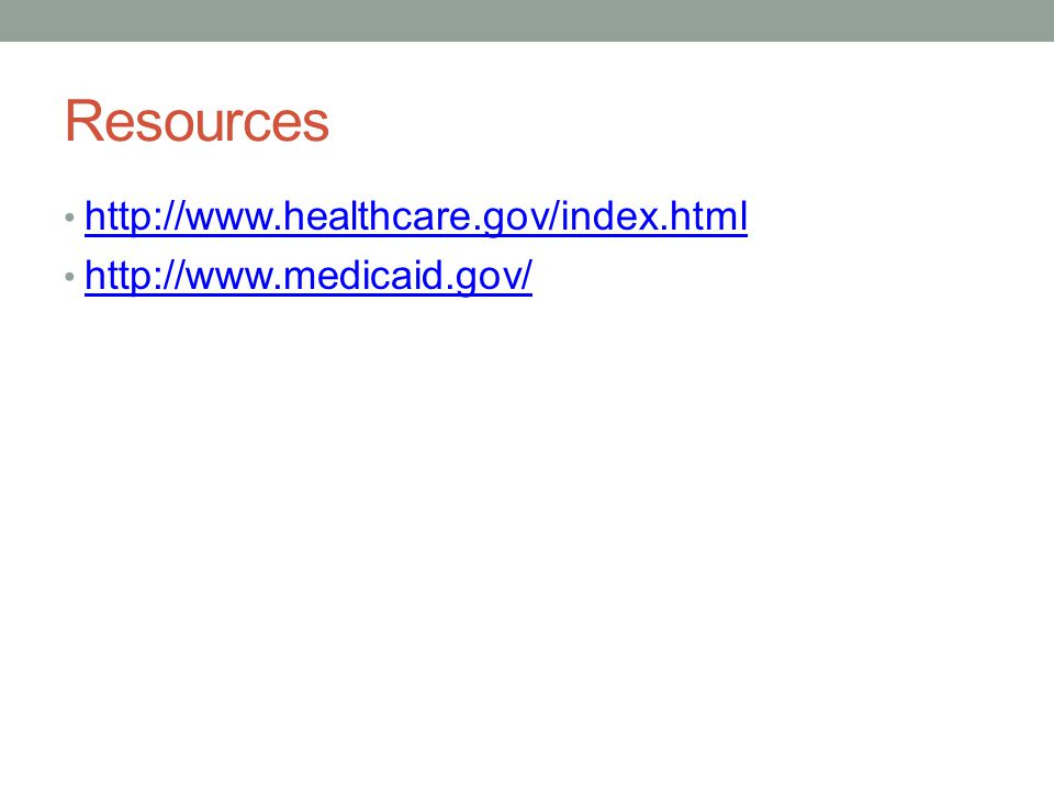 Resources http://www.healthcare.gov/index.html