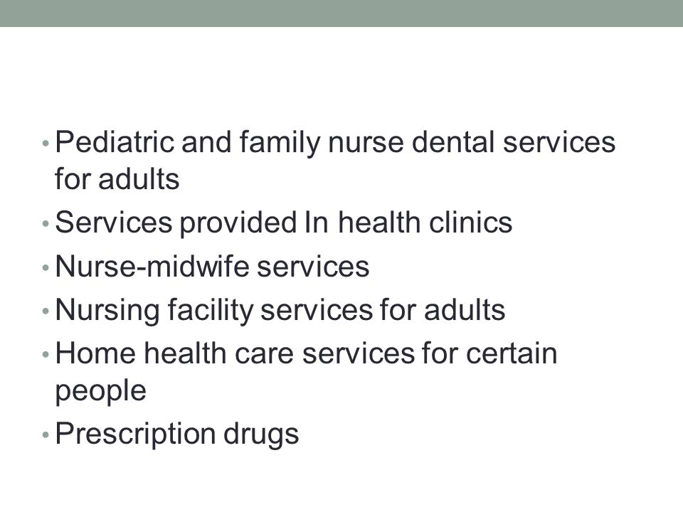 Pediatric and family nurse dental services for adults