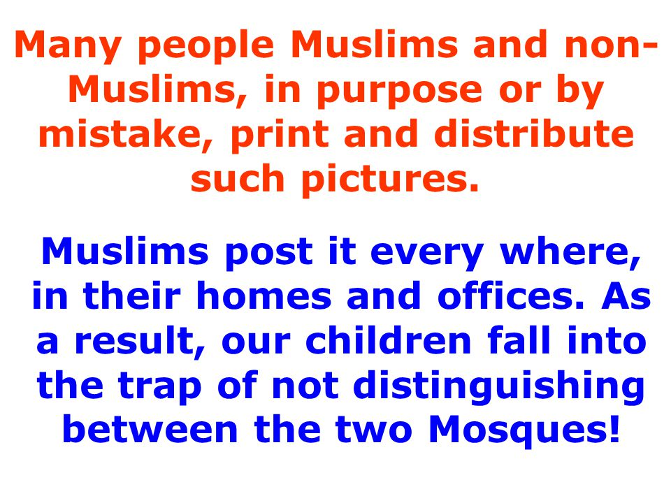 Many people Muslims and non-Muslims, in purpose or by mistake, print and distribute such pictures.