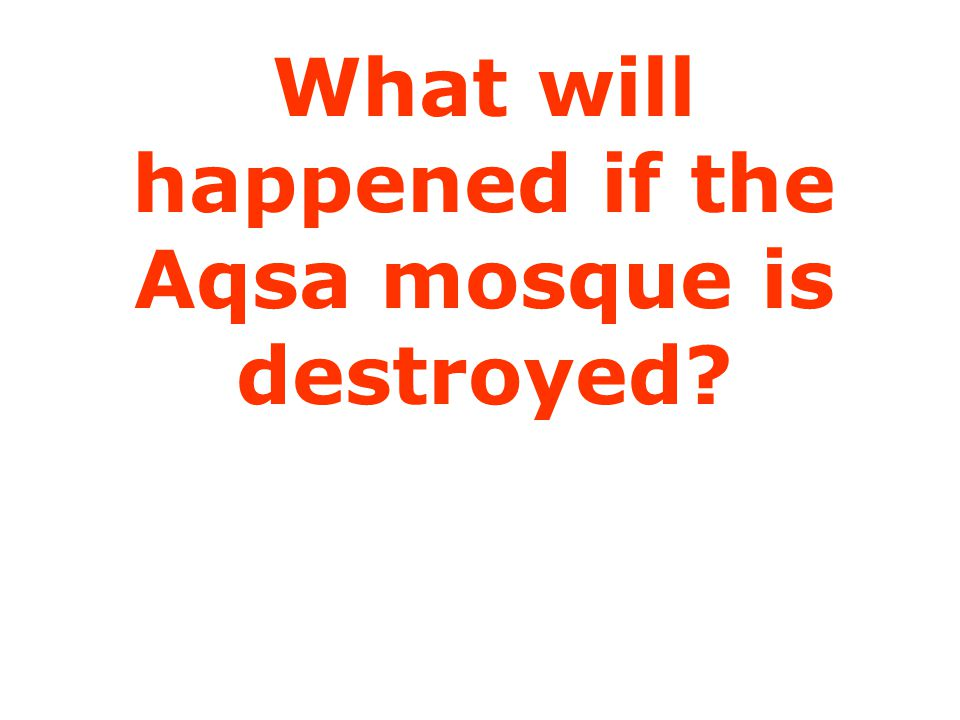 What will happened if the Aqsa mosque is destroyed