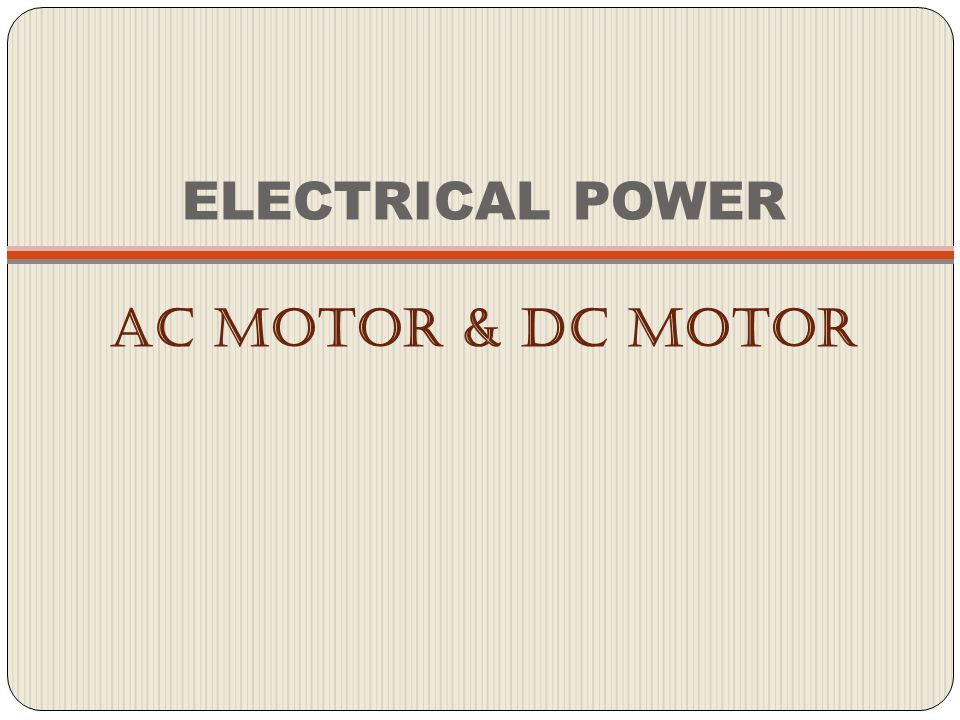 ELECTRICAL POWER AC MOTOR & DC MOTOR
