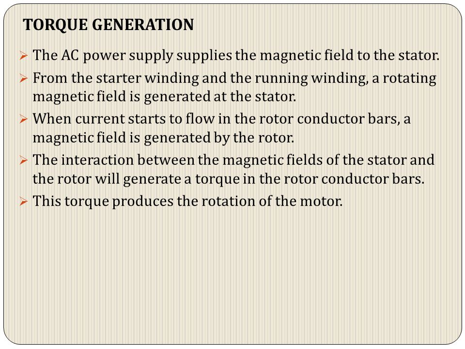 TORQUE GENERATION The AC power supply supplies the magnetic field to the stator.