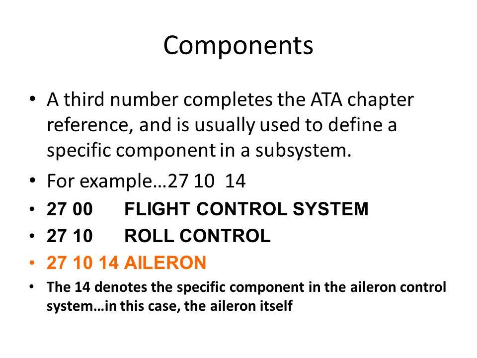 Components A third number completes the ATA chapter reference, and is usually used to define a specific component in a subsystem.