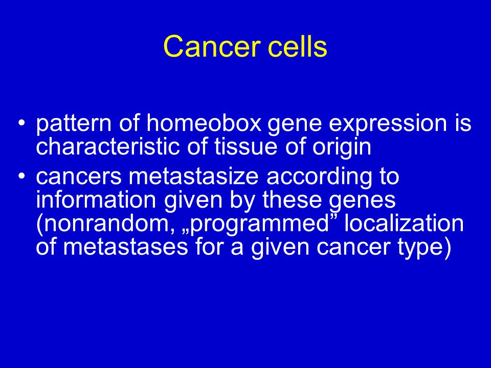 Cancer cells pattern of homeobox gene expression is characteristic of tissue of origin.