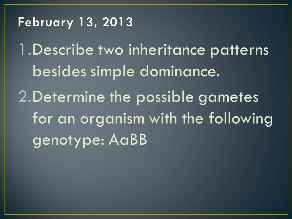 Describe two inheritance patterns besides simple dominance.
