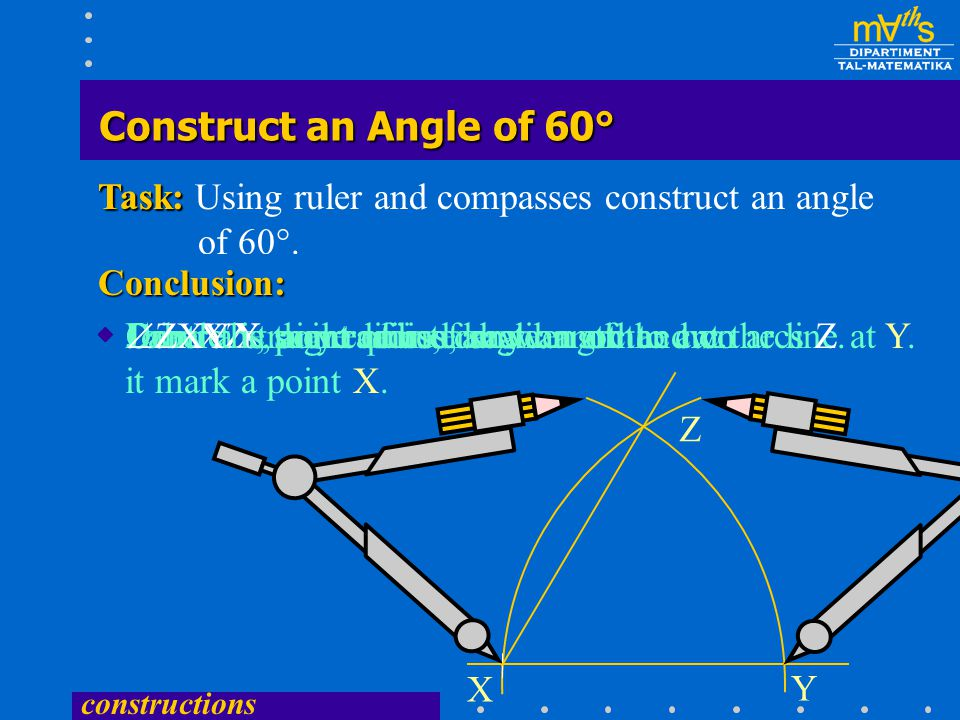 Construct an Angle of 60° Task: Using ruler and compasses construct an angle of 60°. Task: Conclusion:
