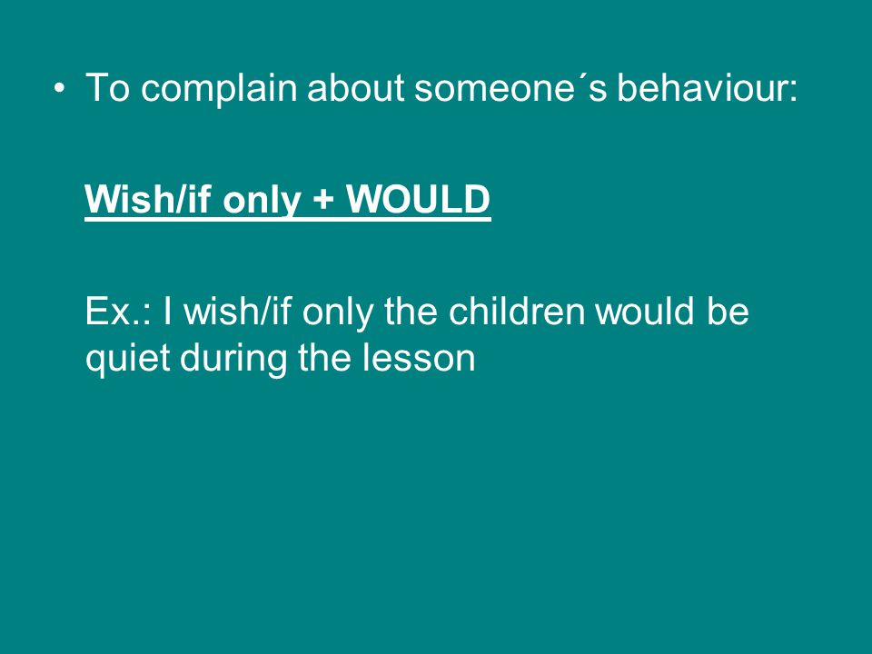 To complain about someone´s behaviour: