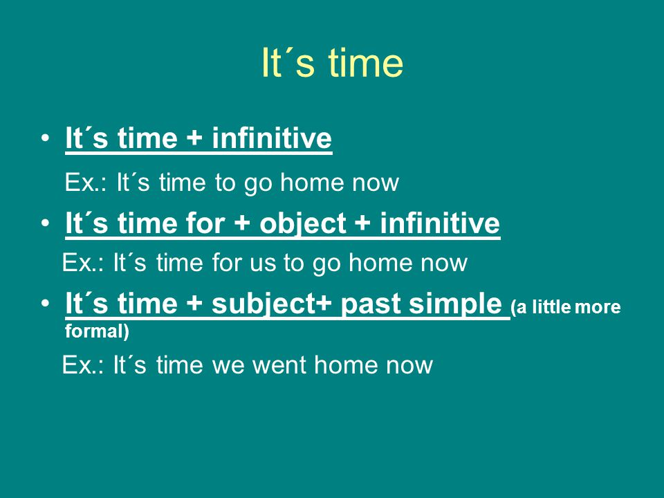 It´s time It´s time + infinitive Ex.: It´s time to go home now