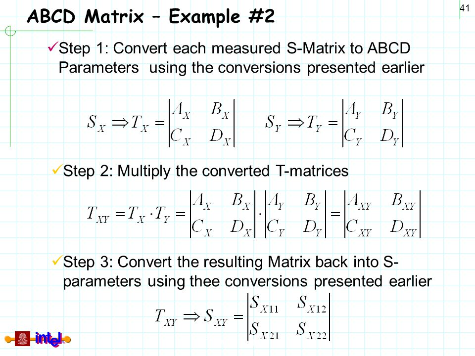 ABCD Matrix – Example #2 Step 1: Convert each measured S-Matrix to ABCD Parameters using the conversions presented earlier.