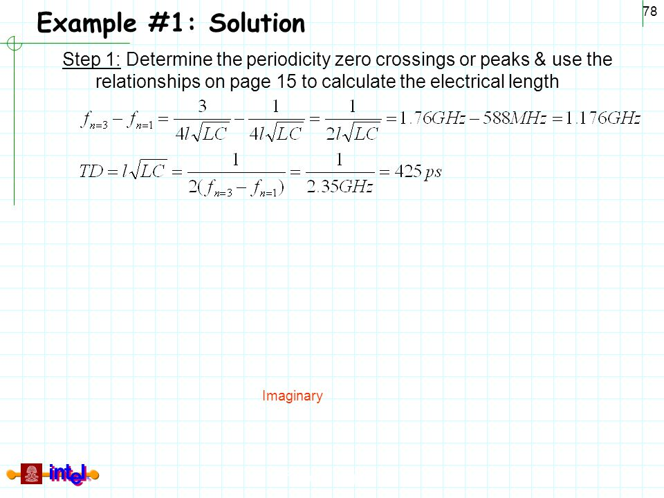 Example #1: Solution Step 1: Determine the periodicity zero crossings or peaks & use the relationships on page 15 to calculate the electrical length.