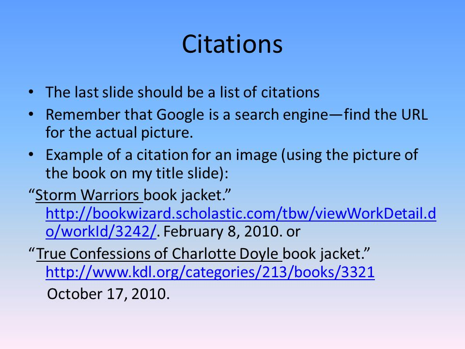 Citations The last slide should be a list of citations