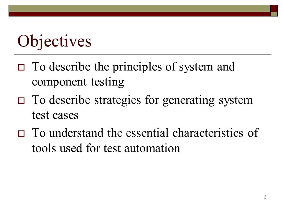 Objectives To describe the principles of system and component testing