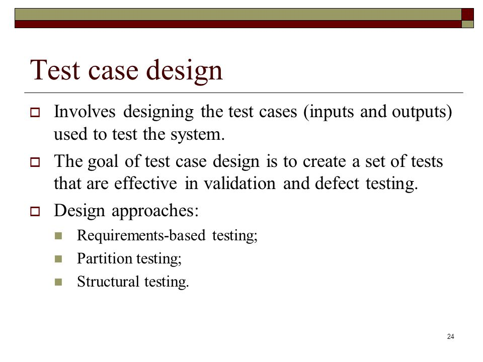 Test case design Involves designing the test cases (inputs and outputs) used to test the system.