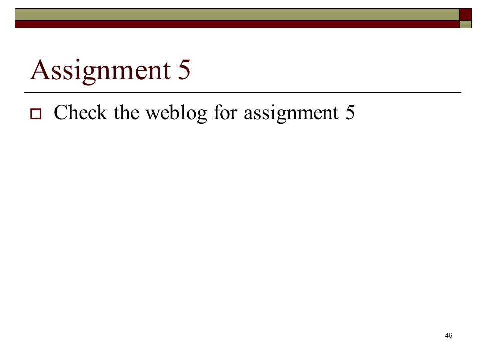 Assignment 5 Check the weblog for assignment 5